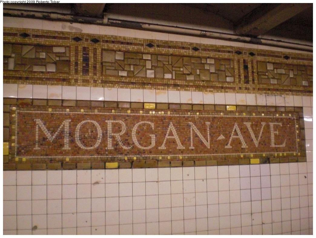 (248k, 1044x788)<br><b>Country:</b> United States<br><b>City:</b> New York<br><b>System:</b> New York City Transit<br><b>Line:</b> BMT Canarsie Line<br><b>Location:</b> Morgan Avenue<br><b>Photo by:</b> Roberto C. Tobar<br><b>Date:</b> 4/11/2009<br><b>Notes:</b> Mosaic name tablet.<br><b>Viewed (this week/total):</b> 0 / 1571
